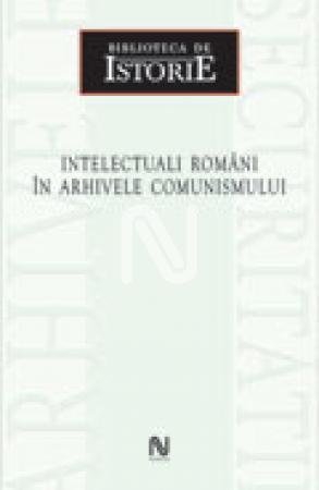 Intelectuali romani in arhivele comunismului