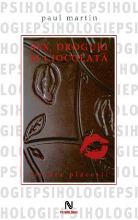 Sex droguri si ciocolata. Stiinta placerii