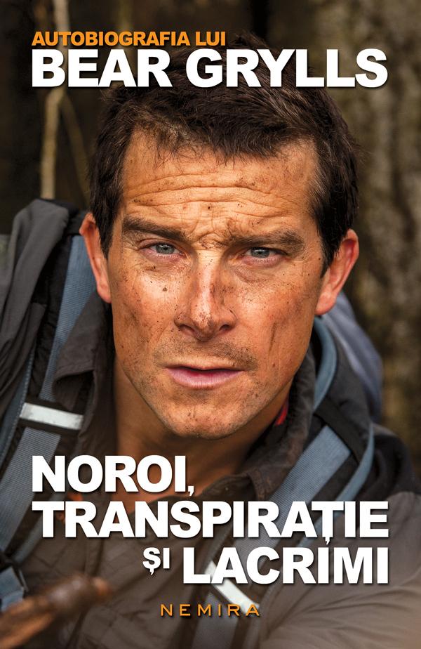 Noroi Transpiratie Si Lacrimi - Autobiografia Lui Bear Grylls