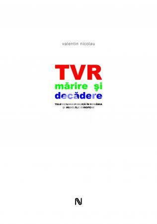 TVR. Marire si decadere. Televiziunea publica in Romania si modelele europene