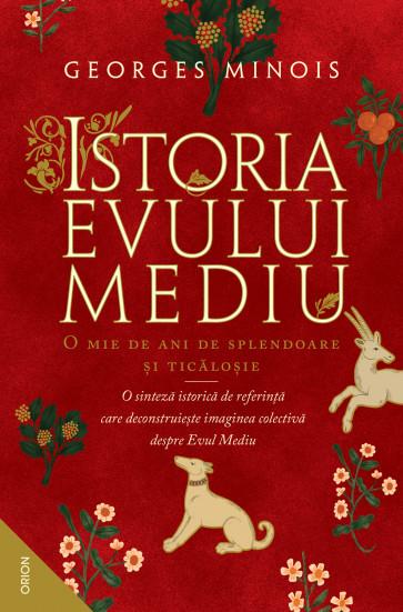 Istoria Evului Mediu. O mie de ani de splendoare și ticăloșie