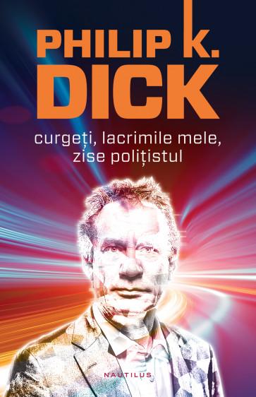 Curgeți, lacrimile mele, zise polițistul (paperback)