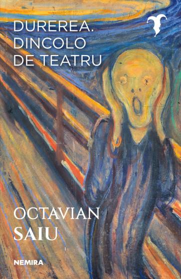 Octavian Saiu - Durerea. Dincolo de teatru
