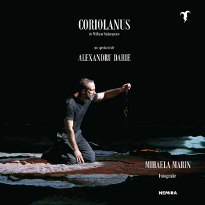 Coriolanus de William Shakespeare - un spectacol de Alexandru Darie