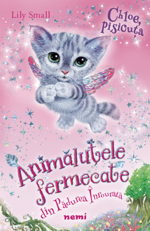 Chloe, pisicuta (Seria Animalutele fermecate din padurea Inrourata, cartea I)