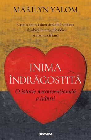 Inima indragostita. O istorie neconventionala a iubirii