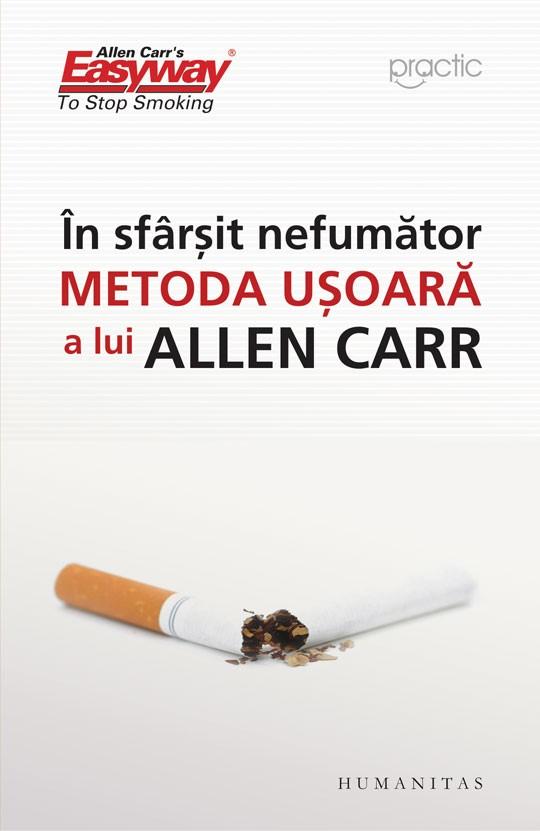 In Sfarsit Nefumator. Metoda Usoara A Lui Allen Carr