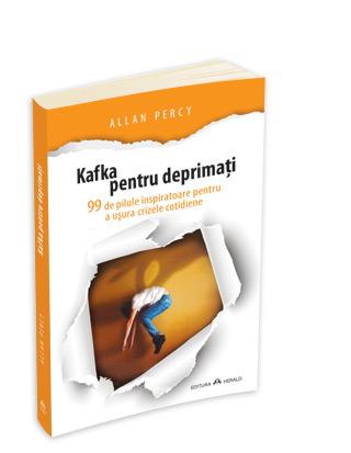 Kafka Pentru Deprimati - 99 De Pilule Inspiratoare Pentru A Usura Crizele Cotidiene