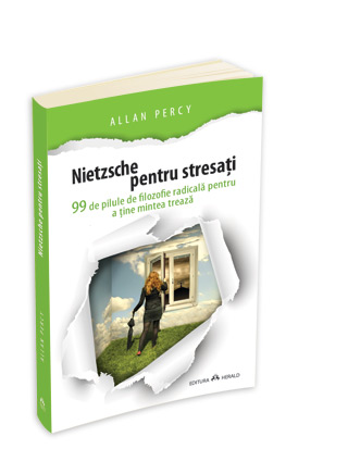 Nietzsche Pentru Stresati - 99 De Pilule De Filozofie Radicala Pentru A Tine Mintea Treaza