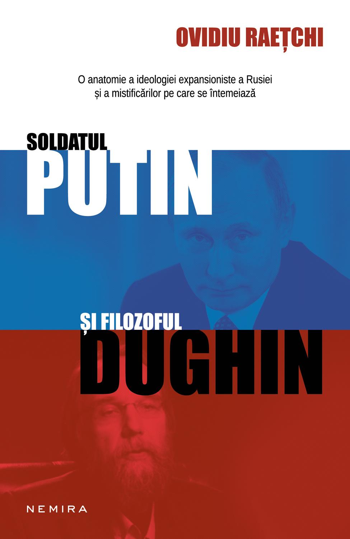 Soldatul Putin si filozoful Dughin