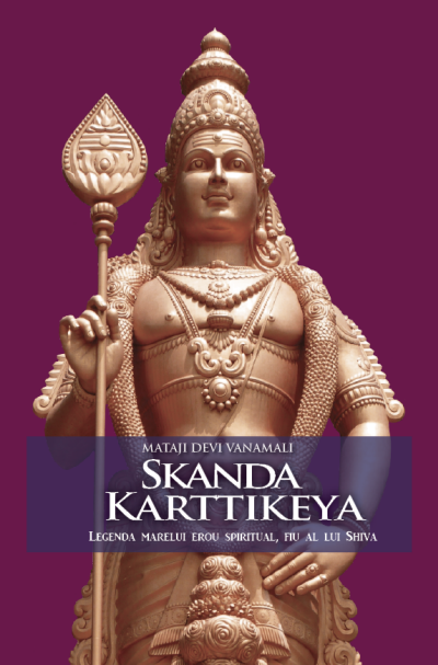 Skanda Karttikeya. Legenda Marelui Erou Spiritual Fiu Al Lui Shiva