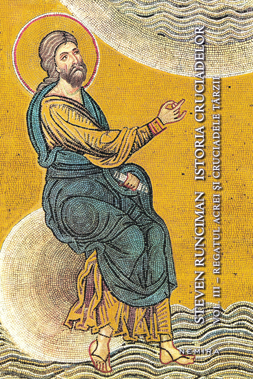 Istoria cruciadelor vol. III - Regatul Acrei si cruciadele tarzii