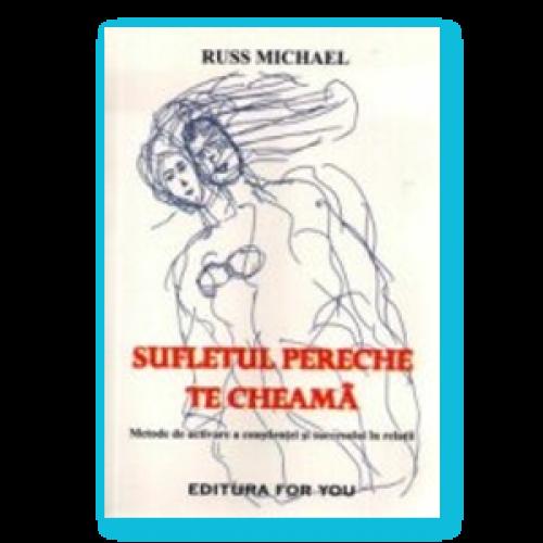 Sufletul Pereche Te Cheama. Metode De Activare A Constientei Si Succesului In Relatii
