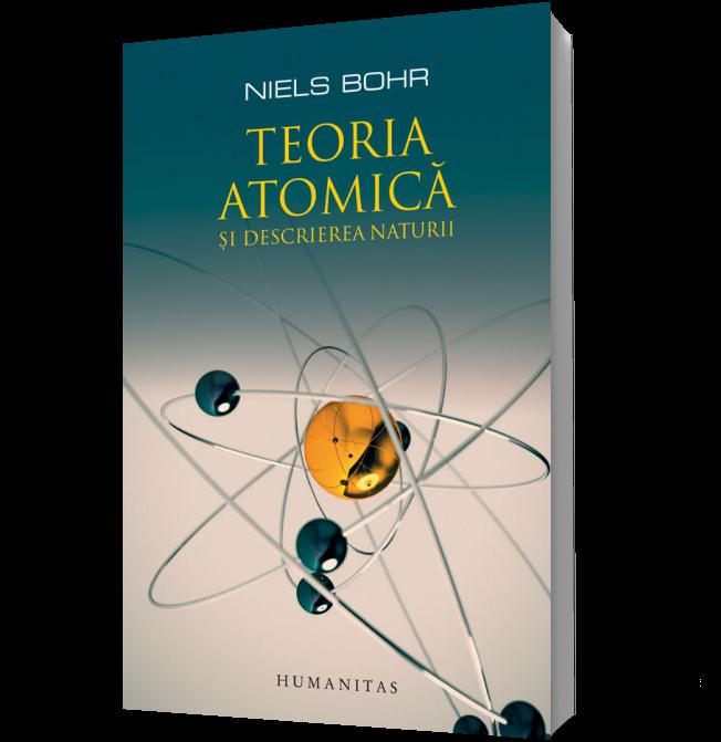 Teoria Atomica Si Descrierea Naturii. Patru Eseuri Si Un Studiu Introductiv
