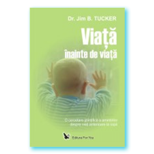 Viata Inainte De Viata. O Cercetare Stiintifica A Amintirilor Despre Vieti Anterioare La Copii
